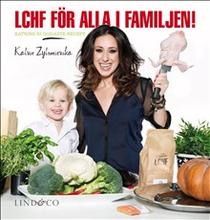LCHF för alla i familjen! : Katrins 52 godaste recept