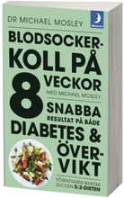 Blodsockerkoll På 8 Veckor Med Michael Mosley - Snabba Resultat På Både Diabetes Och Övervikt
