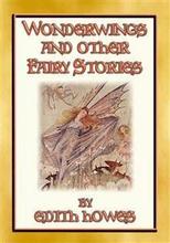 WONDERWINGS AND OTHER FAIRY STORIES - 3 illustrated classic fairy stories - Tylko w Legimi możesz przeczytać ten tytuł przez 14 dni za darmo.