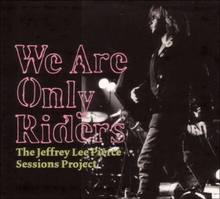 Jeffrey Lee Pierce Sessions Project: We Are Only Riders (180g)(2LP)