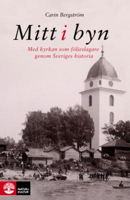 Bergström Carin;Mitt I Byn - Med Kyrkan Som Följes