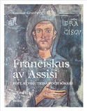 Franciskus av Assisi : poet, revolutionär och söka