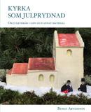 Arvidsson Bengt;Kyrka Som Julprydnad - Om Julkyrko