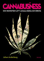 Anderberg Johan;Cannabusiness - Om Konsten Att Legalisera En Drog