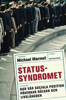 Marmot Michael;Statussyndromet - Hur Vår Sociala Position Påverkar Hälsan Och Livslängden