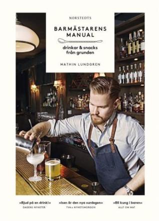 Lundgren Mathin;Barmästarens Manual - Drinkar & Snacks Från Grunden