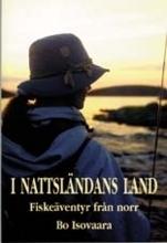 I Nattsländans Land - Fiskeäventyr Från Norr