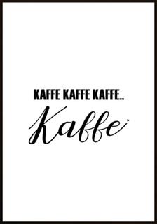Poster - kaffe kaffe kaffe kaffe 21x30cm