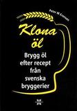 Klona öl : Brygg öl efter recept från svenska bryg