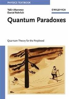 Quantum Paradoxes: Quantum Theory for the Perplexe