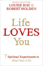Life Loves You - 7 Spiritual Practices To Heal Your Life