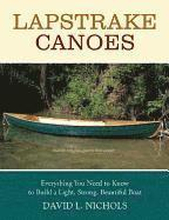 Lapstrake Canoes: Everything You Need to Know to Build a Light, Strong, Beautiful Boat
