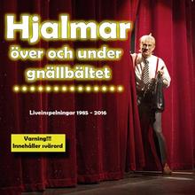 Hjalmar / Över och under gnällbältet 1985-2016