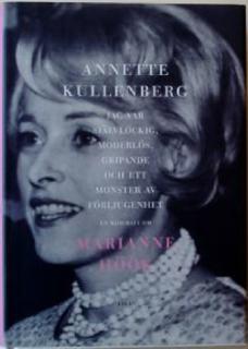 Jag var självlockig,moderlös,gripande och ett monster av förljugenhet - En biografi om Marianne Höök
