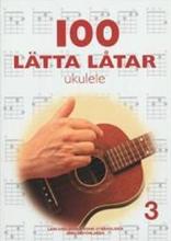 100 lätta låtar [Musiktryck] : ukulele. 3 Lars Axelsson & Eddie Strängliden