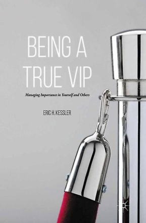Being a True VIP: Managing Importance in Yourself and Others (Hardc...