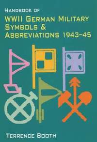 Handbook of WWII German Military Symbols and Abbreviations, 1943-45