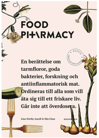 Food Pharmacy Food pharmacy : en berättelse om tarmfloror, snälla bakterier, forskning och antiinflammatorisk mat