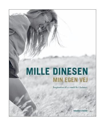 Mille Dinesen - Min egen vej - inspiration til et sundt liv i balance.
