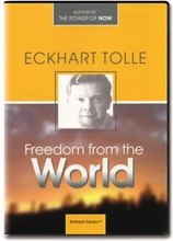 Freedom from the World - Eckhart Tolle - 5 DVDer