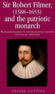 Sir Robert Filmer 1588-1653 and the Patriotic Mona