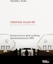 Innovera Eller Dö - Konkurrera Med Syftet, Verksamhetens Dna.