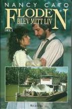 Floden blev mitt liv / Nancy Cato ; översatt av Ingrid Berglöf