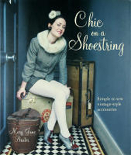 CHIC ON A SHOESTRING – Simple to Sew Vintage-Style Accessories