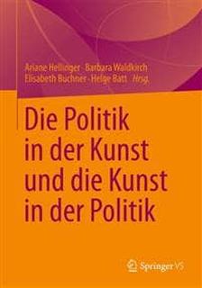 Die Politik in Der Kunst Und Die Kunst in Der Poli