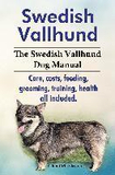 Swedish Vallhund. the Swedish Vallhund Dog Manual. Care, Costs, Feeding, Grooming, Training, Health All Included.