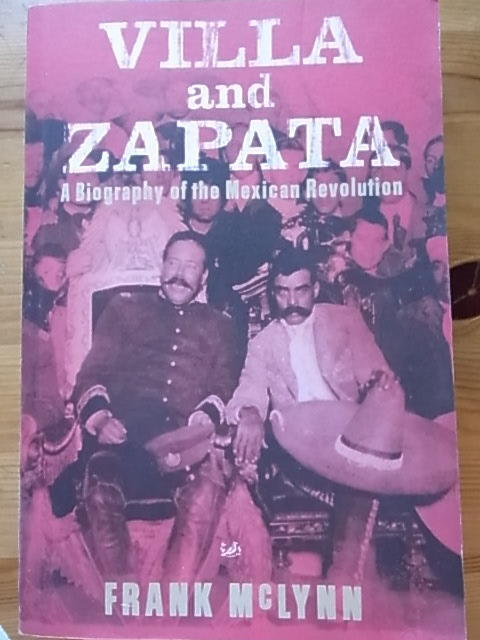 Villa and Zapata. A Biography of the Mexican Revolution