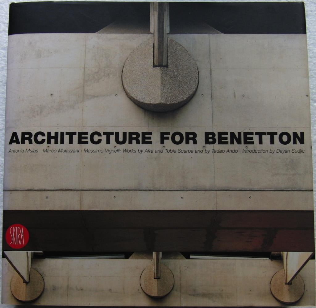 ARCHITECTURE FOR BENETTON: Works of Afra and Tobia Scarpa and Tadao Ando