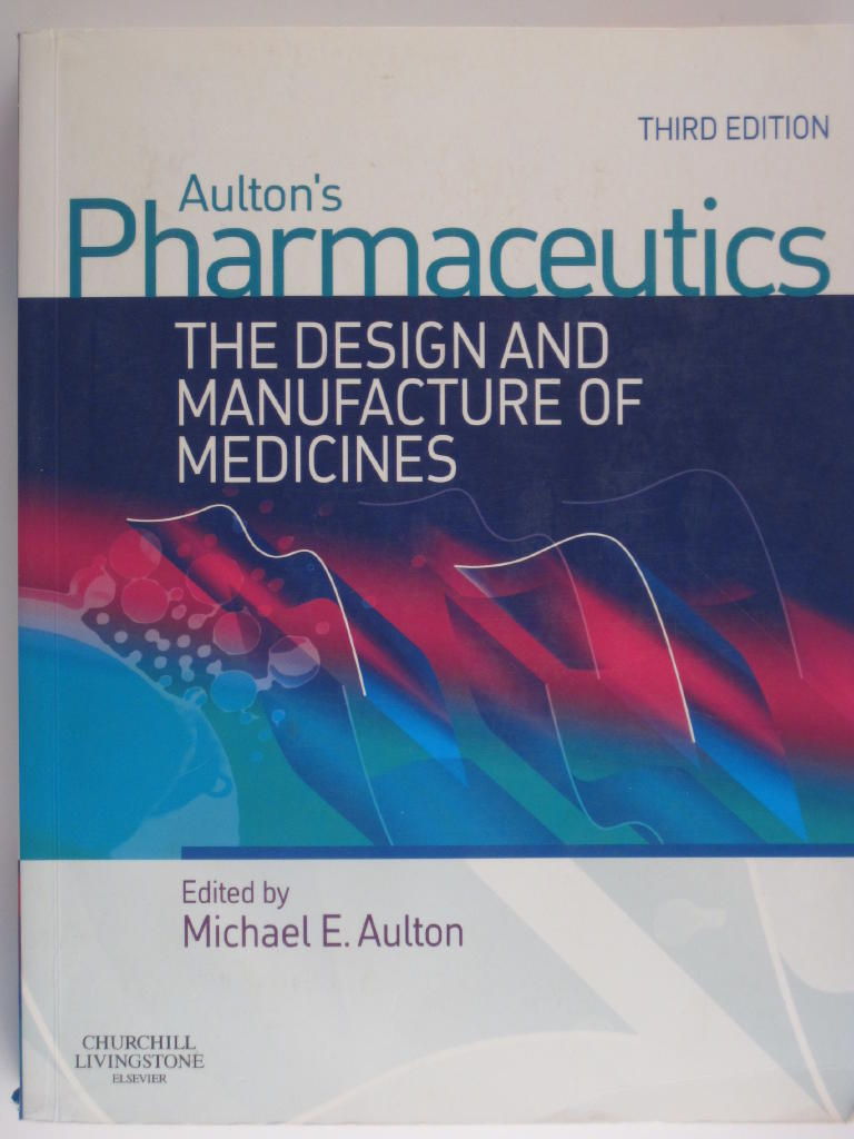 Aultons pharmaceutics - the design and manufacture of medicines