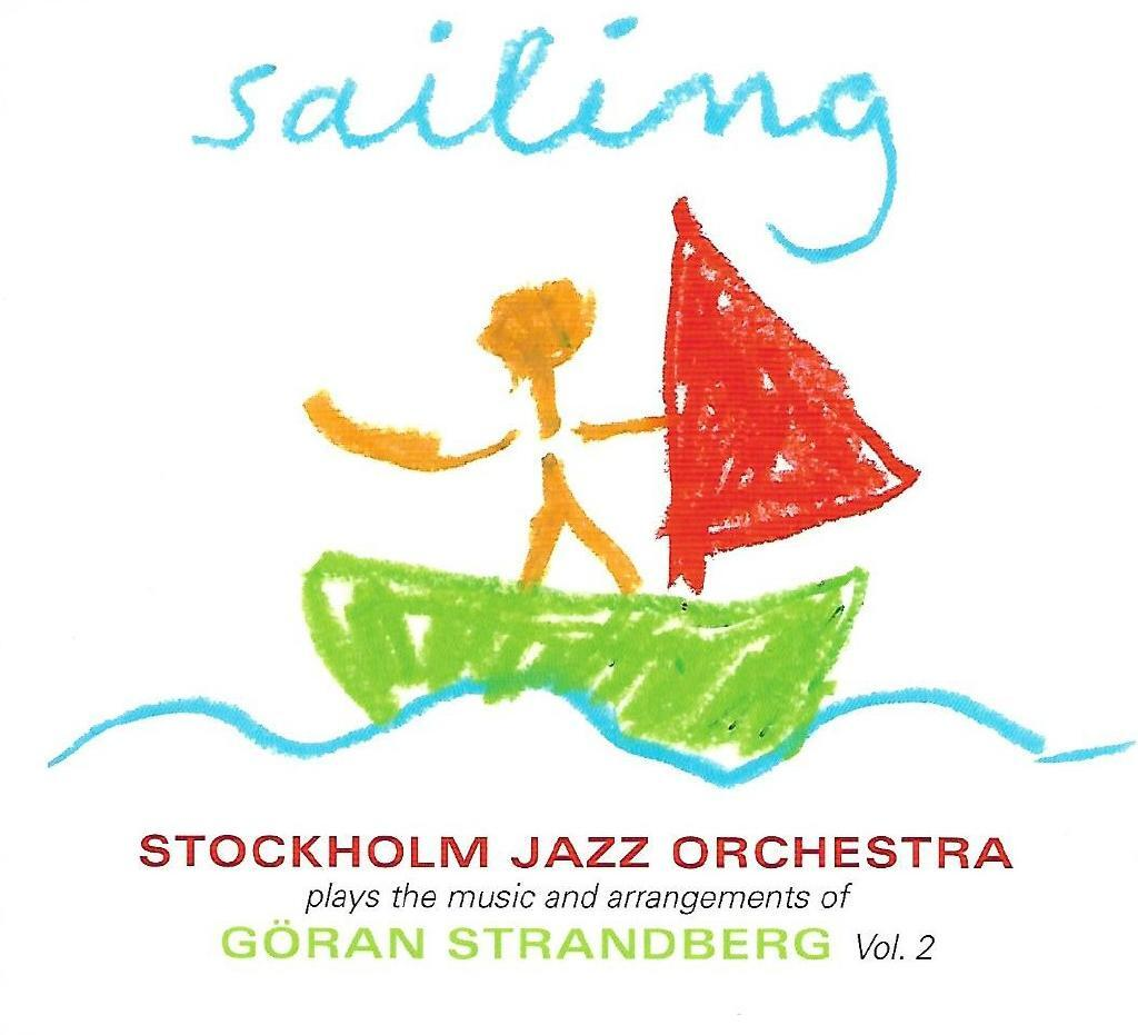 Sailing - Stockholm Jazz Orchestra plays the music and arrangements of Göran Strandberg, vol 2