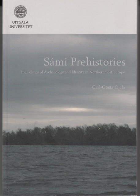 Sámi Prehistories The Politics of Archaelogy and Identy in Northernmost Europe