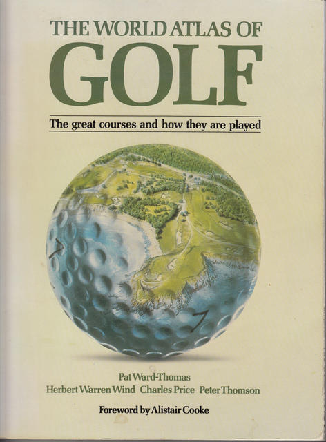 The world atlas of golf The great courses and how they are played