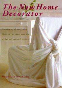 The new home decorator. Creative, quick decorating ideas for the home: over 100 stylish and practical projects.