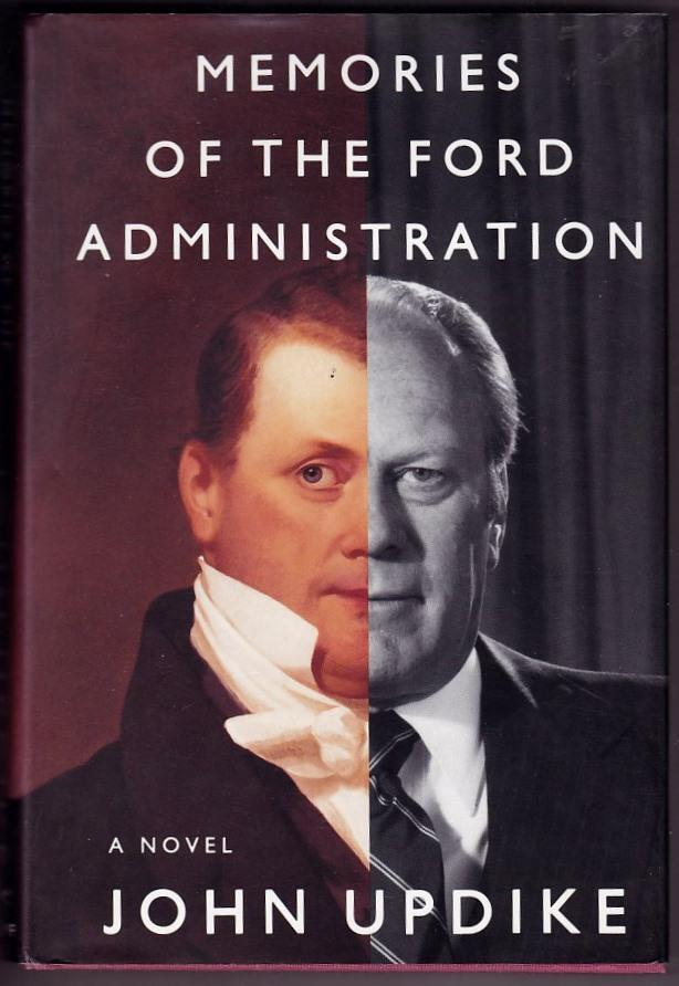 Memories of the Ford administration. A novel.