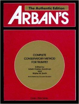 Arban's Complete Conservatory Method for Trumpet (Cornet) or E Flat Alto; B Flat Tenor; Baritone; Euphonium and B Flat Bass in Treble Clef -
